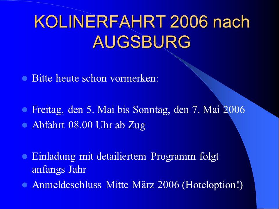 KOLINERFAHRT 2006 nach AUGSBURG Bitte heute schon vormerken: Freitag, den 5.