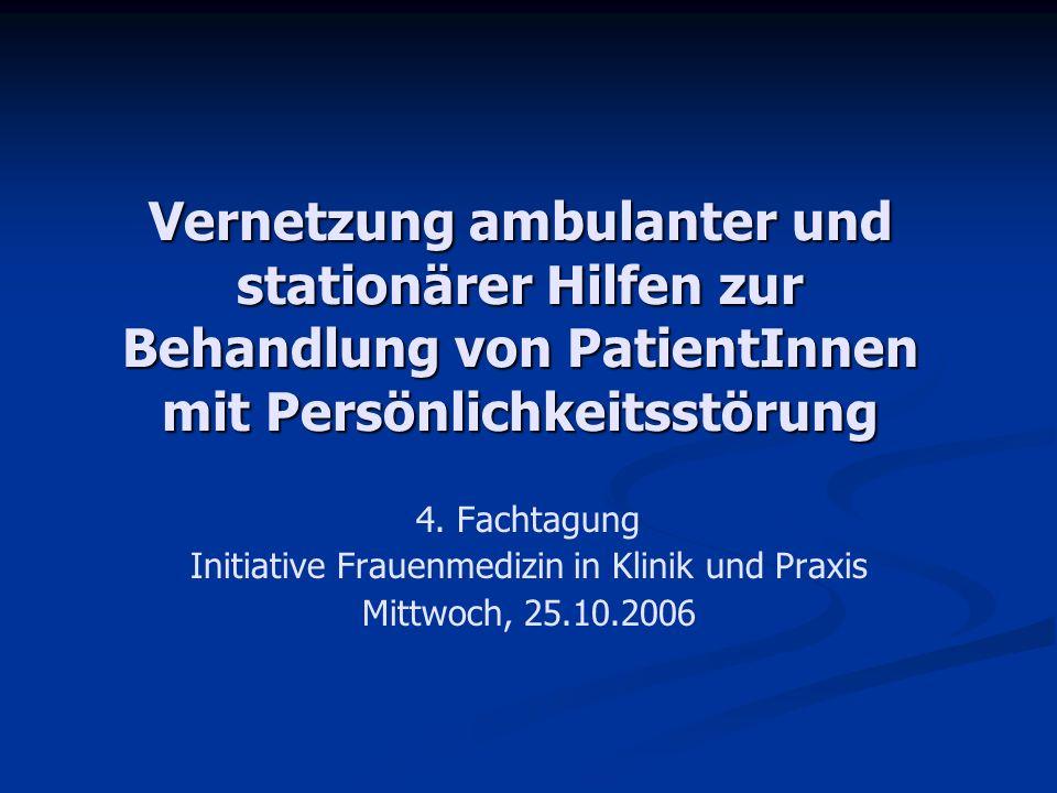 Vernetzung ambulanter und stationärer Hilfen zur Behandlung von PatientInnen mit Persönlichkeitsstörung 4. Fachtagung Initiative Frauenmedizin in Klin