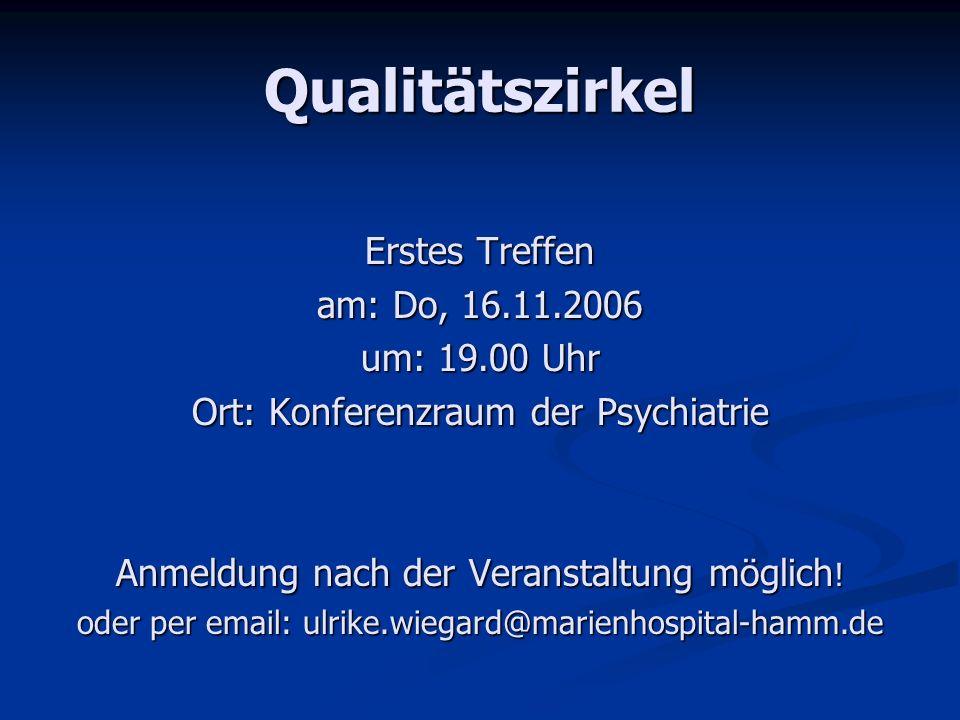 Qualitätszirkel Erstes Treffen am: Do, 16.11.2006 um: 19.00 Uhr Ort: Konferenzraum der Psychiatrie Anmeldung nach der Veranstaltung möglich ! oder per