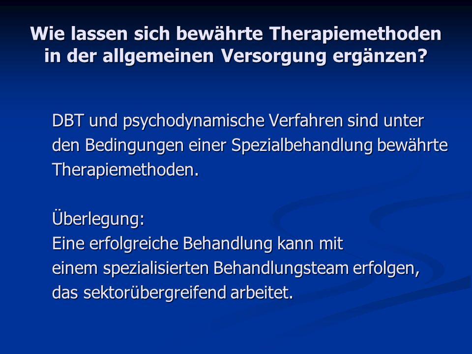 Wie lassen sich bewährte Therapiemethoden in der allgemeinen Versorgung ergänzen? DBT und psychodynamische Verfahren sind unter den Bedingungen einer