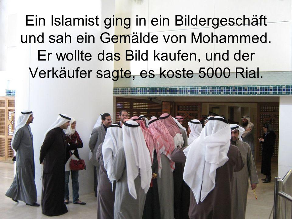 Ein Islamist ging in ein Bildergeschäft und sah ein Gemälde von Mohammed.