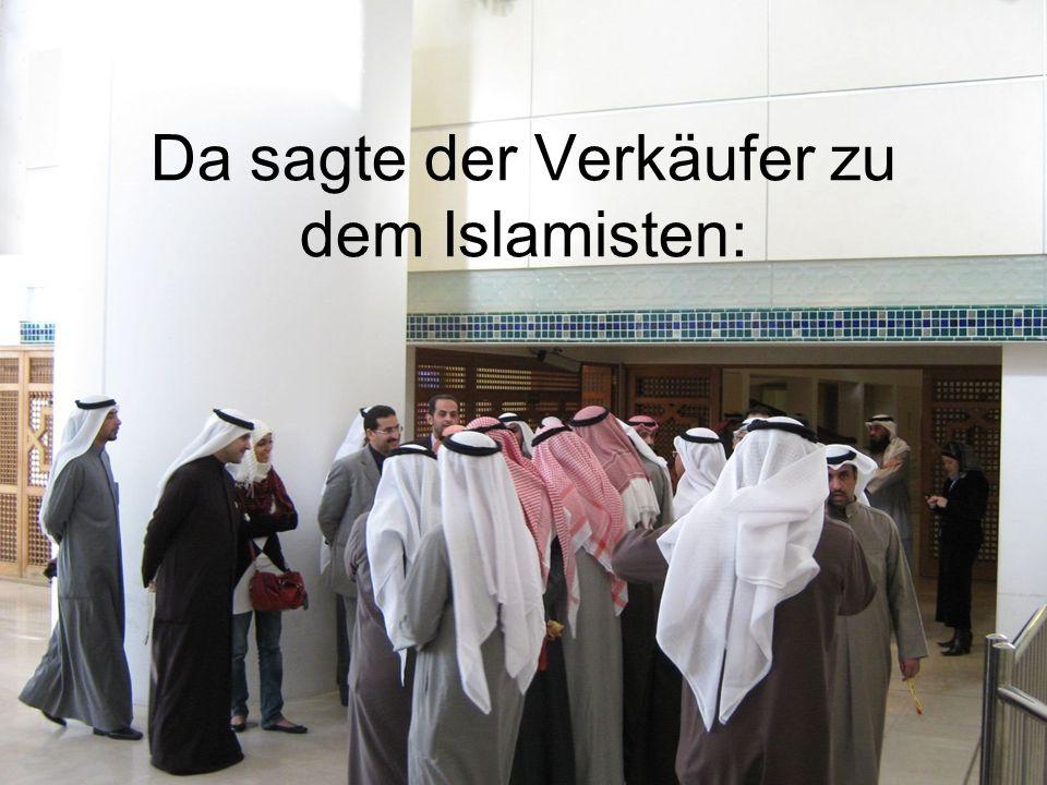 Da sagte der Verkäufer zu dem Islamisten: