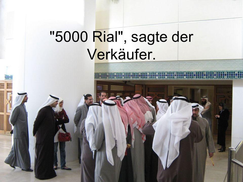 5000 Rial , sagte der Verkäufer.