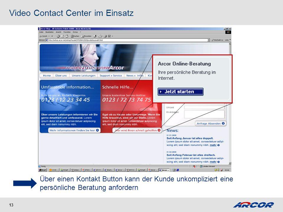 13 Video Contact Center im Einsatz Über einen Kontakt Button kann der Kunde unkompliziert eine persönliche Beratung anfordern