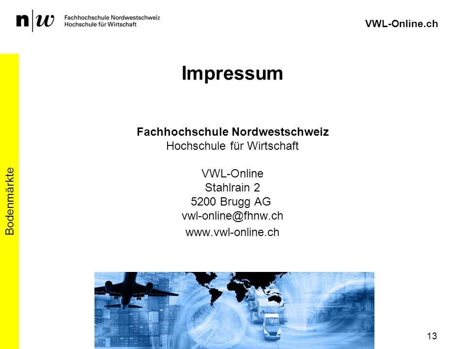 Fachhochschule Nordwestschweiz Hochschule für Wirtschaft VWL-Online Stahlrain 2 5200 Brugg AG vwl-online@fhnw.ch www.vwl-online.ch Bodenmärkte 13 VWL-