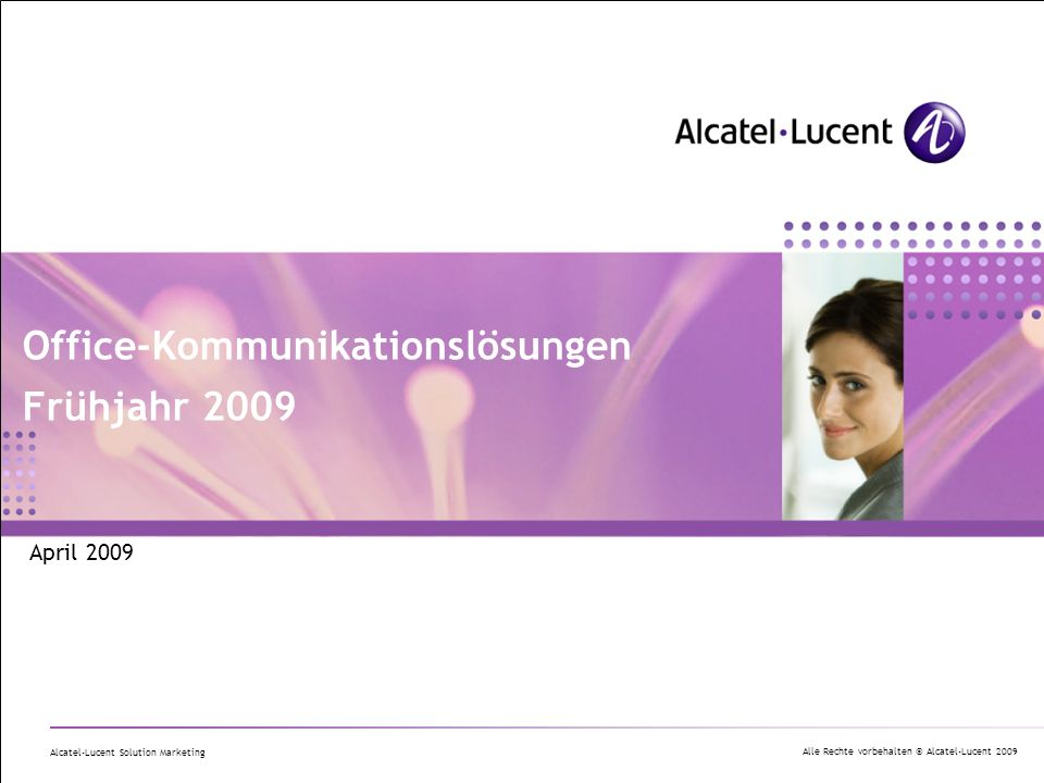 Alle Rechte vorbehalten © Alcatel-Lucent 2009 Alcatel-Lucent Solution Marketing Office-Kommunikationslösungen Frühjahr 2009 April 2009