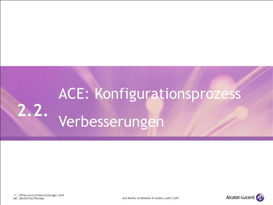 Alle Rechte vorbehalten © Alcatel-Lucent 2009 17 | Office-Kommunikationslösungen 2009 Ref. 3BN690708379DMASA ACE: Konfigurationsprozess Verbesserungen