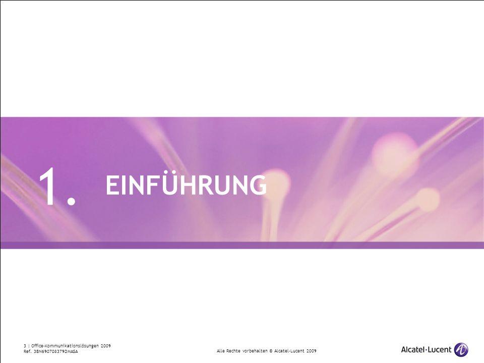 Alle Rechte vorbehalten © Alcatel-Lucent 2009 3 | Office-Kommunikationslösungen 2009 Ref. 3BN690708379DMASA EINFÜHRUNG 1.