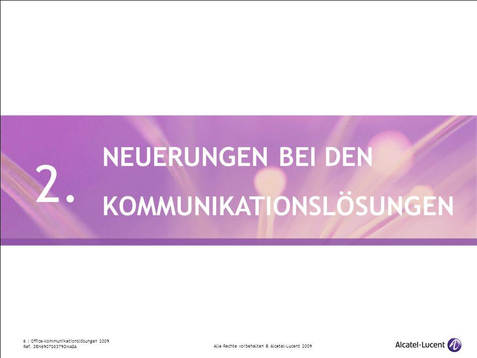 Alle Rechte vorbehalten © Alcatel-Lucent 2009 6 | Office-Kommunikationslösungen 2009 Ref. 3BN690708379DMASA NEUERUNGEN BEI DEN KOMMUNIKATIONSLÖSUNGEN