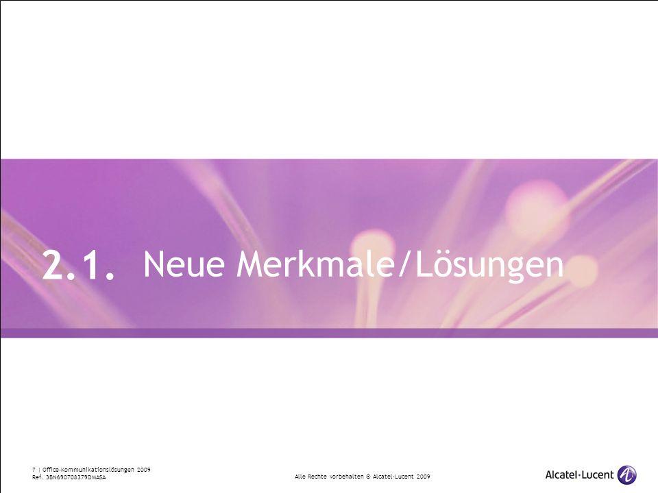 Alle Rechte vorbehalten © Alcatel-Lucent 2009 7 | Office-Kommunikationslösungen 2009 Ref. 3BN690708379DMASA Neue Merkmale/Lösungen 2.1.