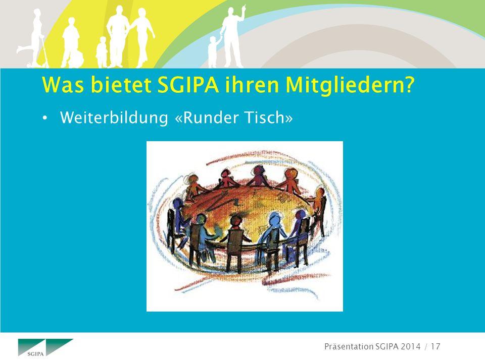 Präsentation SGIPA 2014 / 17 Was bietet SGIPA ihren Mitgliedern? Weiterbildung «Runder Tisch»