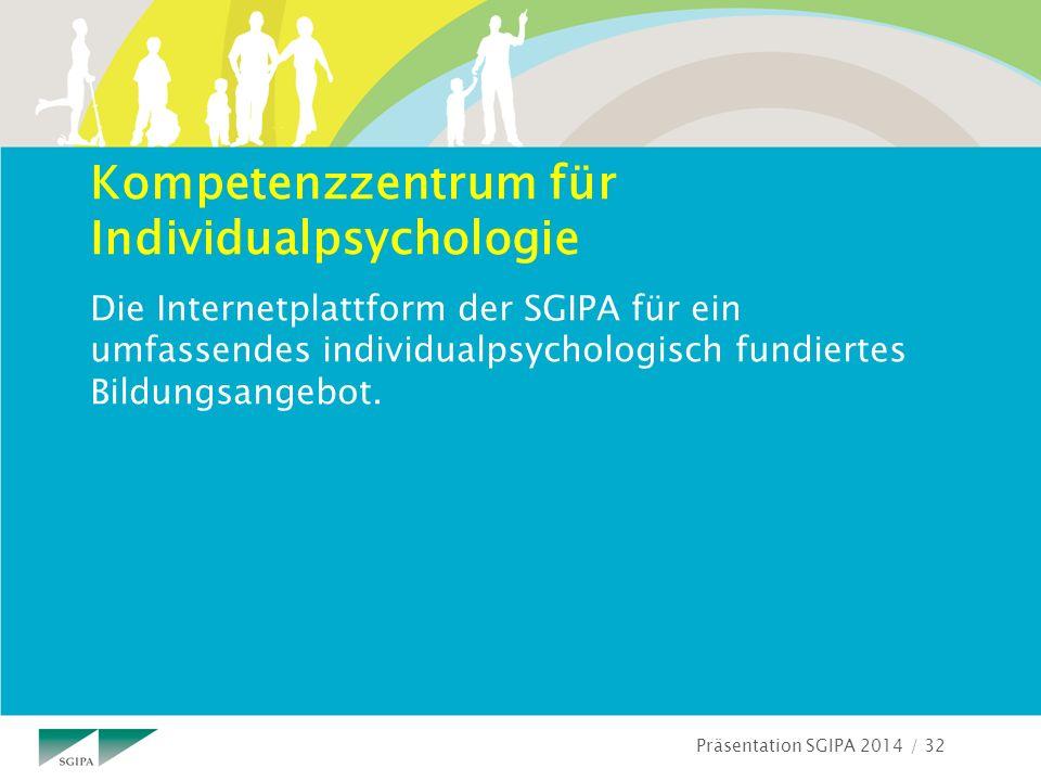 Präsentation SGIPA 2014 / 32 Kompetenzzentrum für Individualpsychologie Die Internetplattform der SGIPA für ein umfassendes individualpsychologisch fundiertes Bildungsangebot.
