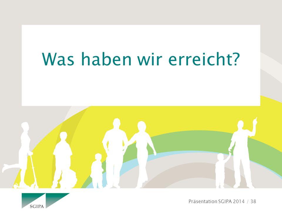 Präsentation SGIPA 2014 / 38 Was haben wir erreicht?