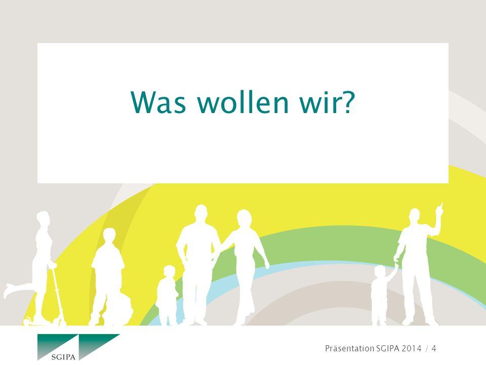 Präsentation SGIPA 2014 / 4 Was wollen wir?