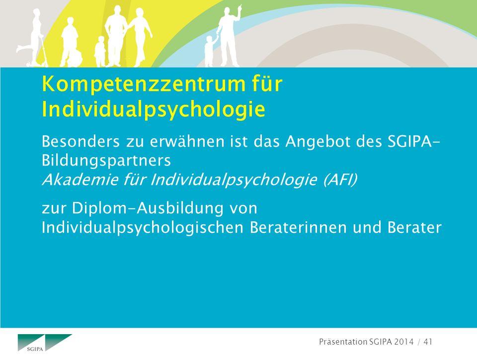 Präsentation SGIPA 2014 / 41 Kompetenzzentrum für Individualpsychologie Besonders zu erwähnen ist das Angebot des SGIPA- Bildungspartners Akademie für Individualpsychologie (AFI) zur Diplom-Ausbildung von Individualpsychologischen Beraterinnen und Berater