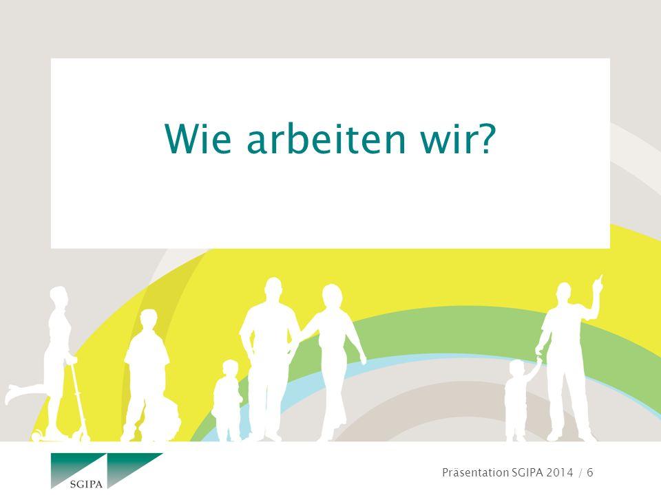 Präsentation SGIPA 2014 / 6 Wie arbeiten wir?