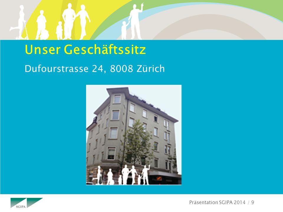Präsentation SGIPA 2014 / 9 Unser Geschäftssitz Dufourstrasse 24, 8008 Zürich