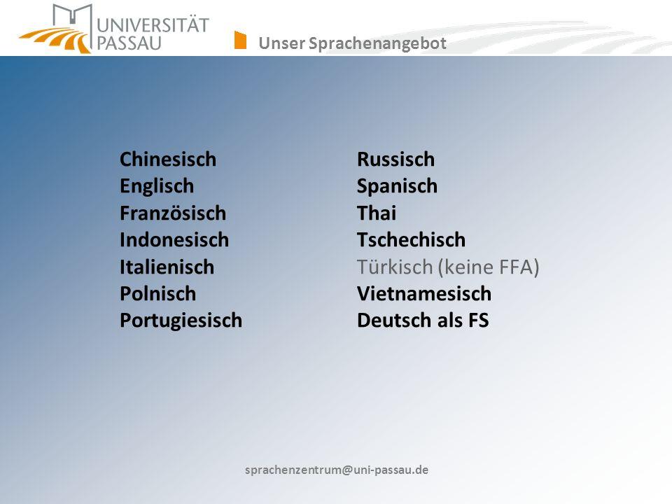 sprachenzentrum@uni-passau.de ChinesischRussisch EnglischSpanisch FranzösischThai IndonesischTschechisch ItalienischTürkisch (keine FFA) PolnischVietnamesisch Portugiesisch Deutsch als FS Unser Sprachenangebot