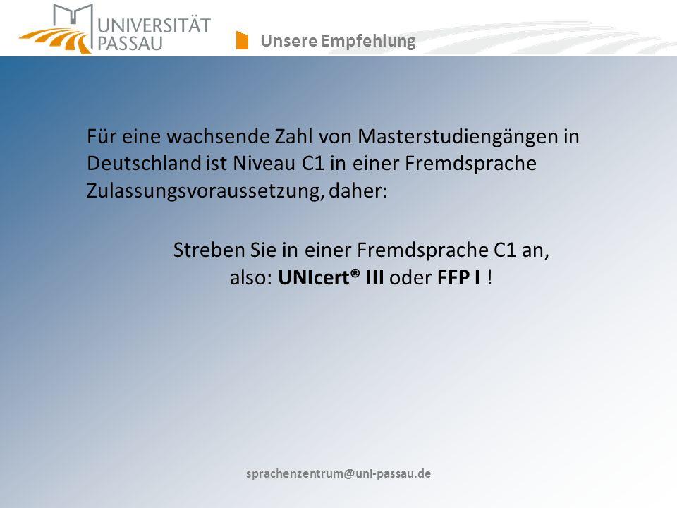 Für eine wachsende Zahl von Masterstudiengängen in Deutschland ist Niveau C1 in einer Fremdsprache Zulassungsvoraussetzung, daher: Streben Sie in einer Fremdsprache C1 an, also: UNIcert® III oder FFP I .