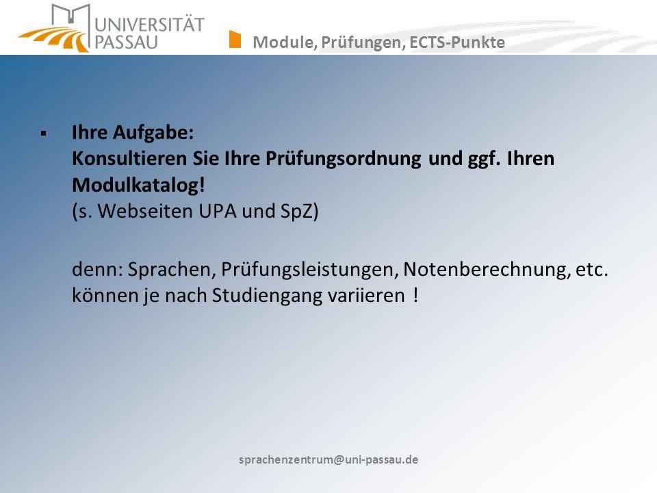 sprachenzentrum@uni-passau.de Ihre Aufgabe: Konsultieren Sie Ihre Prüfungsordnung und ggf.