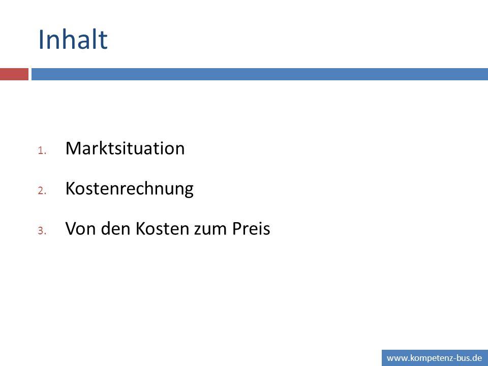 www.kompetenz-bus.de Inhalt 1. Marktsituation 2. Kostenrechnung 3. Von den Kosten zum Preis