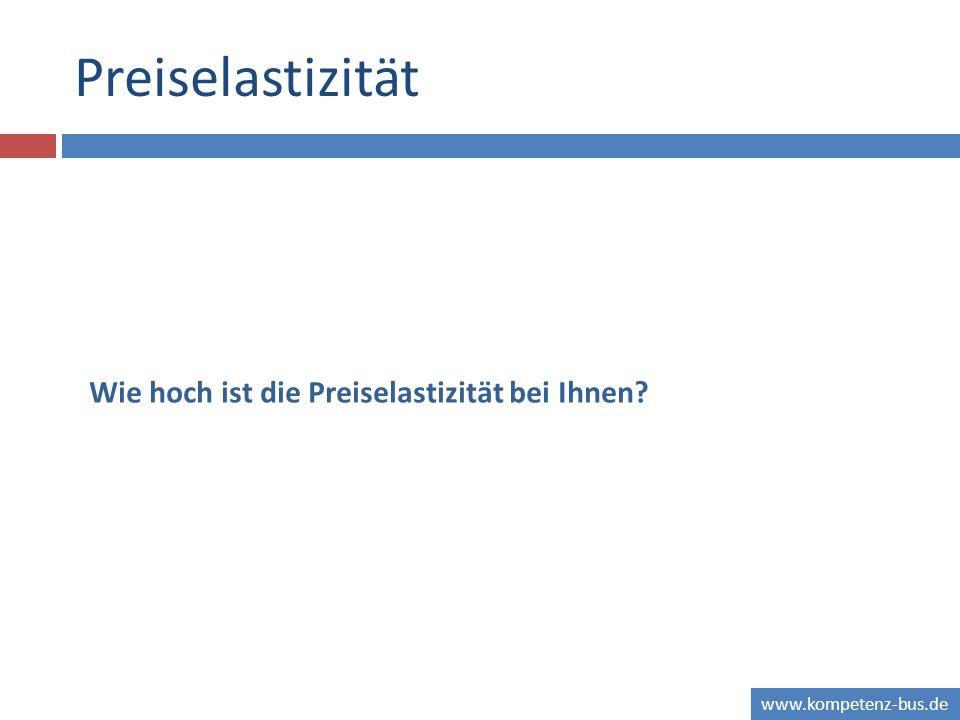www.kompetenz-bus.de Preiselastizität Wie hoch ist die Preiselastizität bei Ihnen?
