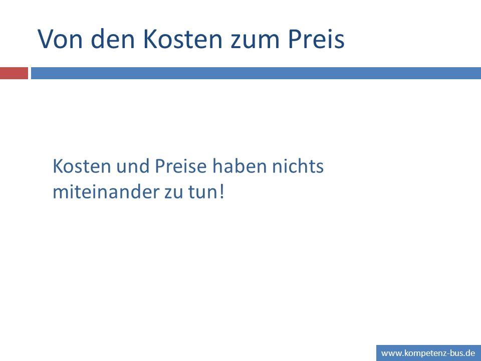 www.kompetenz-bus.de Von den Kosten zum Preis Kosten und Preise haben nichts miteinander zu tun!