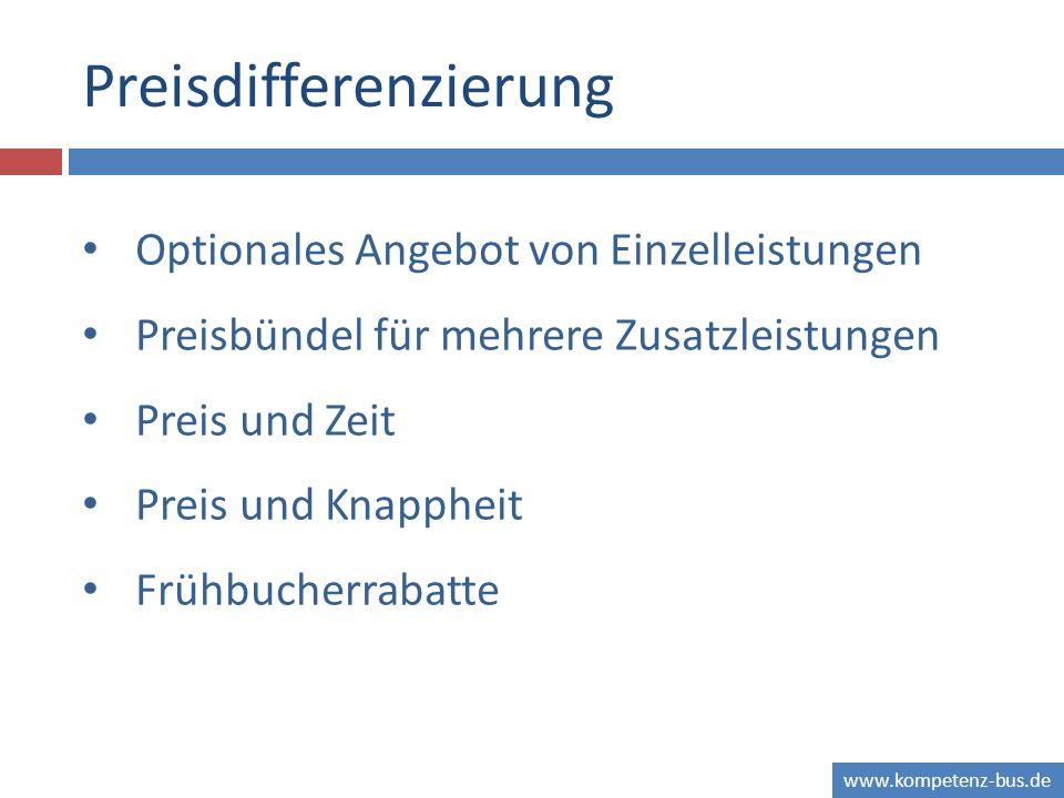 www.kompetenz-bus.de Preisdifferenzierung Optionales Angebot von Einzelleistungen Preisbündel für mehrere Zusatzleistungen Preis und Zeit Preis und Kn