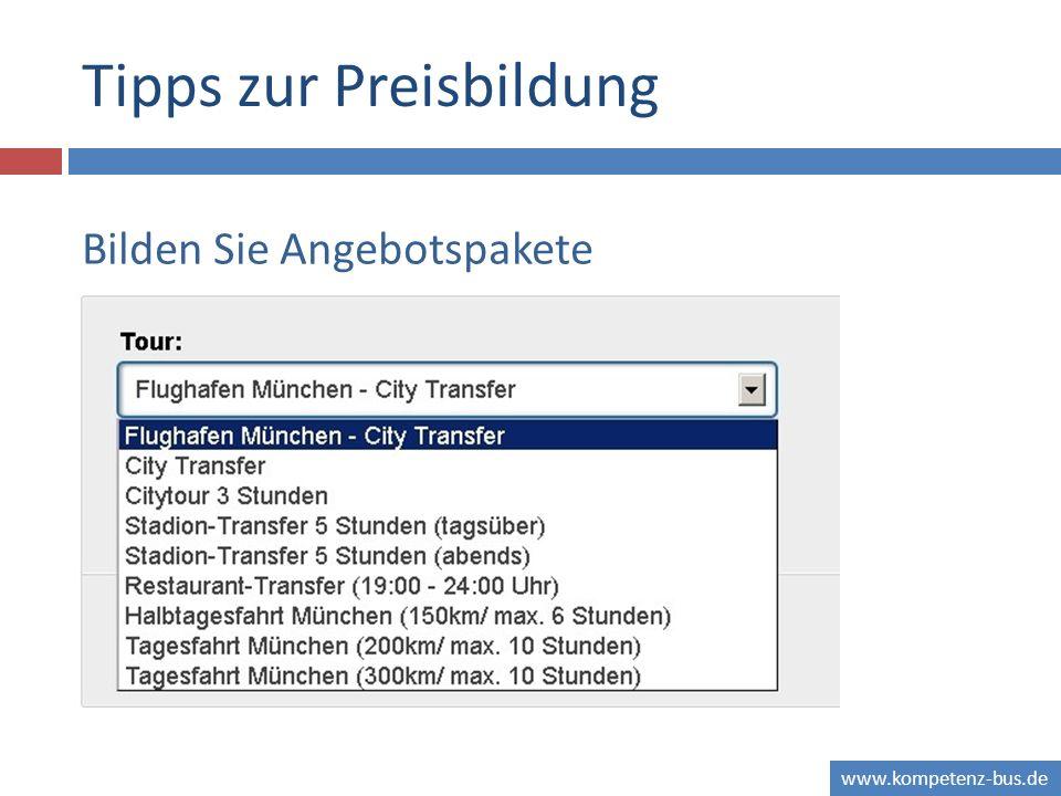 www.kompetenz-bus.de Tipps zur Preisbildung Bilden Sie Angebotspakete