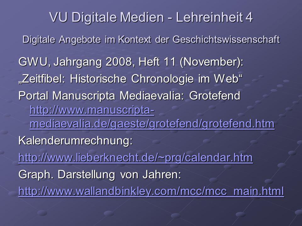 VU Digitale Medien - Lehreinheit 4 Digitale Angebote im Kontext der Geschichtswissenschaft GWU, Jahrgang 2008, Heft 11 (November): Zeitfibel: Historische Chronologie im Web Einführung in die Zeitrechnung: http://www.ortelius.de/kalender/index.php Quellen: http://www.nabkal.de/index.html Astronomische Kalenderberechnung: http://www.tondering.dk/claus/calendar.html