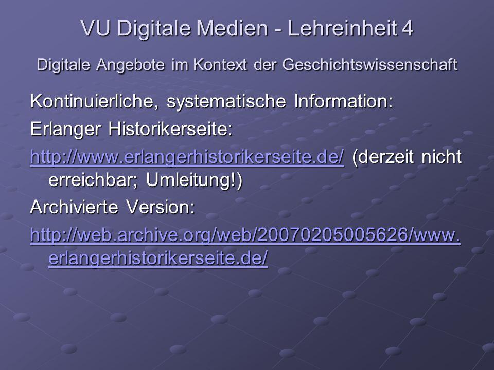 VU Digitale Medien - Lehreinheit 4 Digitale Angebote im Kontext der Geschichtswissenschaft Kontinuierliche, systematische Information: Nachrichtendienst für Historiker (seit 1995): http://www.nfhdata.de/premium/index.shtml