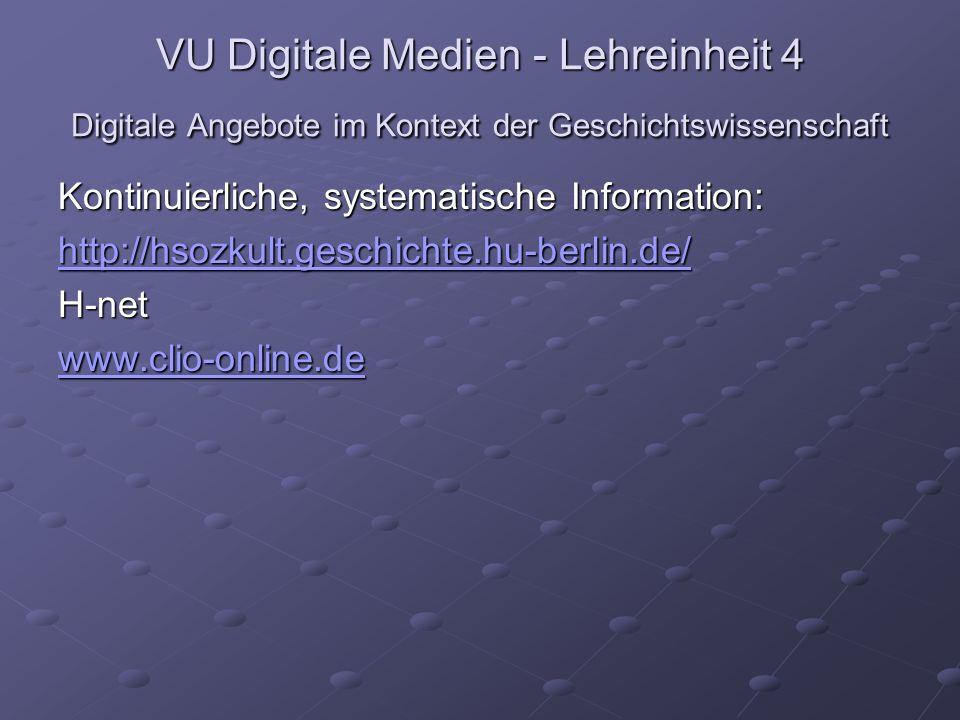 VU Digitale Medien - Lehreinheit 4 Digitale Angebote im Kontext der Geschichtswissenschaft Kontinuierliche, systematische Information: http://hsozkult.geschichte.hu-berlin.de/ H-net www.clio-online.de