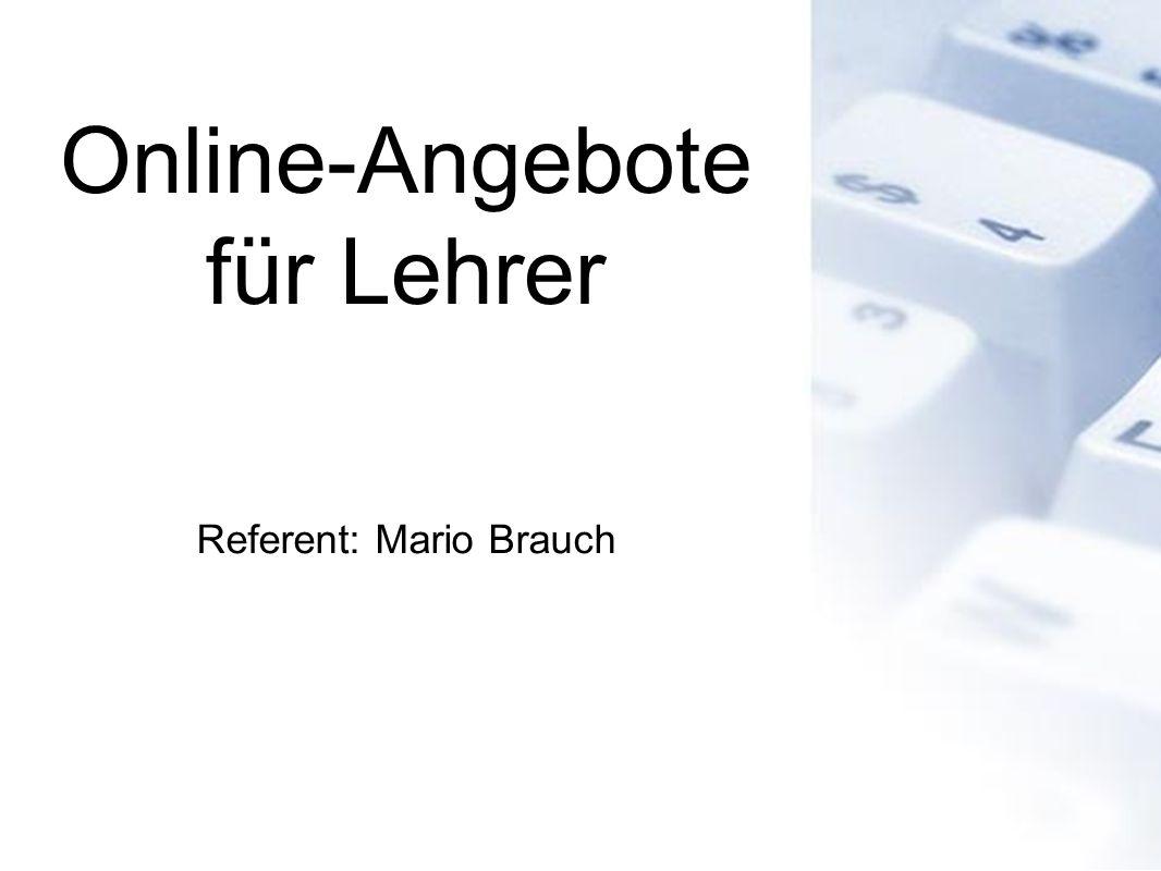 Online-Angebote für Lehrer Referent: Mario Brauch