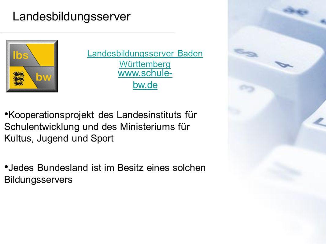 Landesbildungsserver www.schule- bw.de Landesbildungsserver Baden Württemberg Kooperationsprojekt des Landesinstituts für Schulentwicklung und des Min