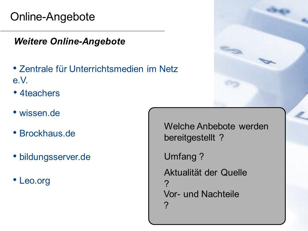 Online-Angebote Zentrale für Unterrichtsmedien im Netz e.V. bildungsserver.de Brockhaus.de wissen.de 4teachers Leo.org Weitere Online-Angebote Welche