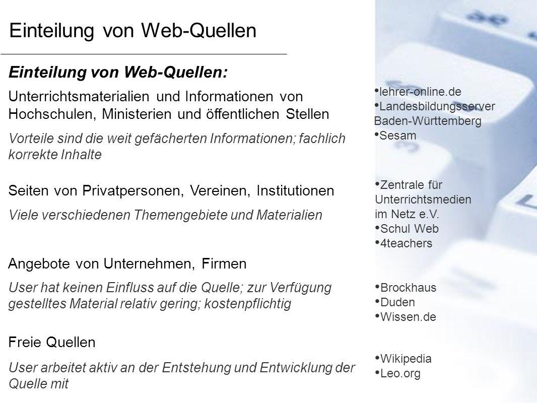Einteilung von Web-Quellen: Unterrichtsmaterialien und Informationen von Hochschulen, Ministerien und öffentlichen Stellen Seiten von Privatpersonen,