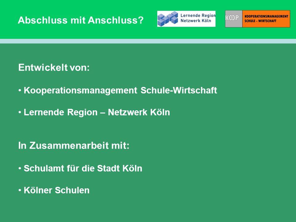 Abschluss mit Anschluss? Entwickelt von: Kooperationsmanagement Schule-Wirtschaft Lernende Region – Netzwerk Köln In Zusammenarbeit mit: Schulamt für