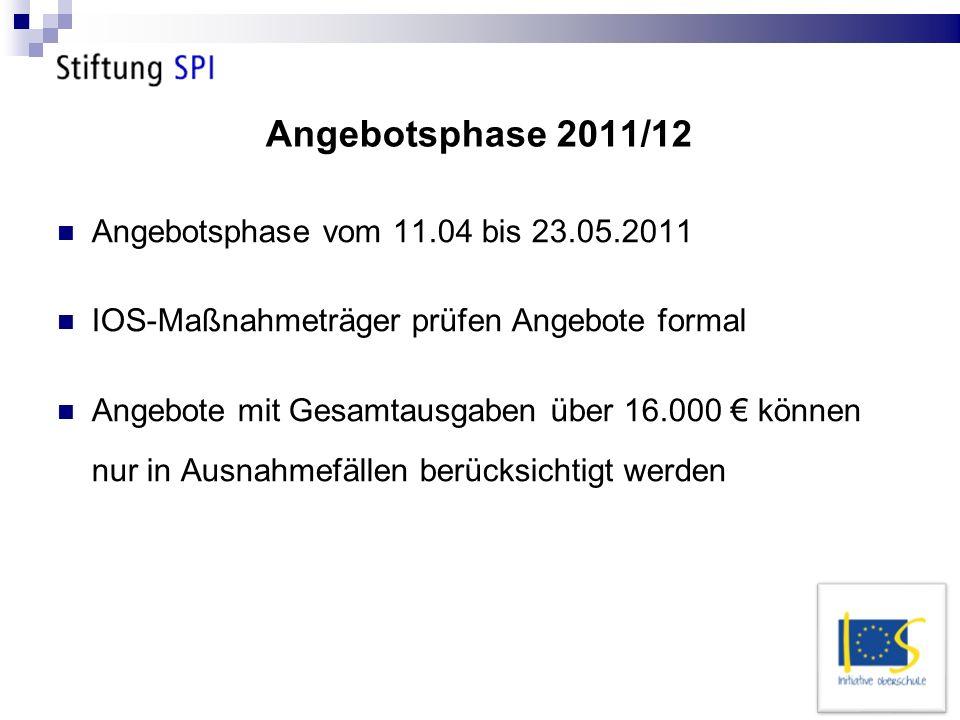 Angebotsphase 2011/12 Angebotsphase vom 11.04 bis 23.05.2011 IOS-Maßnahmeträger prüfen Angebote formal Angebote mit Gesamtausgaben über 16.000 können