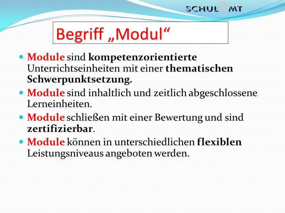 Begriff Modul Module sind kompetenzorientierte Unterrichtseinheiten mit einer thematischen Schwerpunktsetzung. Module sind inhaltlich und zeitlich abg
