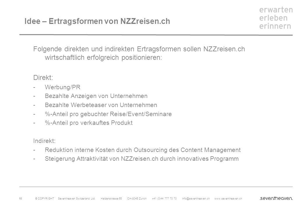 © COPYRIGHT Seventheaven Switzerland Ltd. Haldenstrasse 65 CH-8045 Zurich +41 (0)44 777 70 70 info@seventheaven.ch www.seventheaven.ch 10 Idee – Ertra