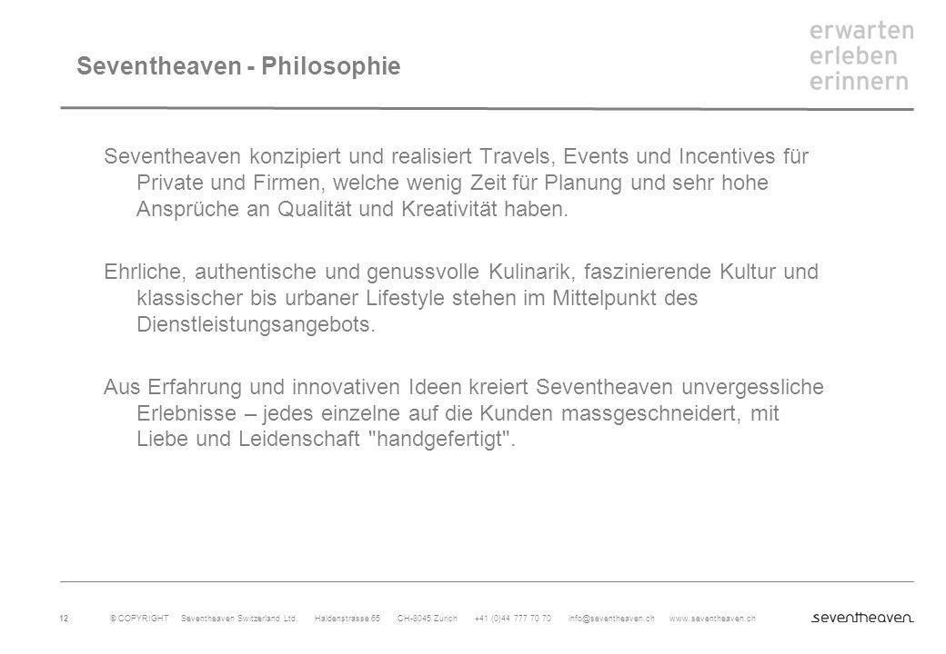 © COPYRIGHT Seventheaven Switzerland Ltd. Haldenstrasse 65 CH-8045 Zurich +41 (0)44 777 70 70 info@seventheaven.ch www.seventheaven.ch 12 Seventheaven