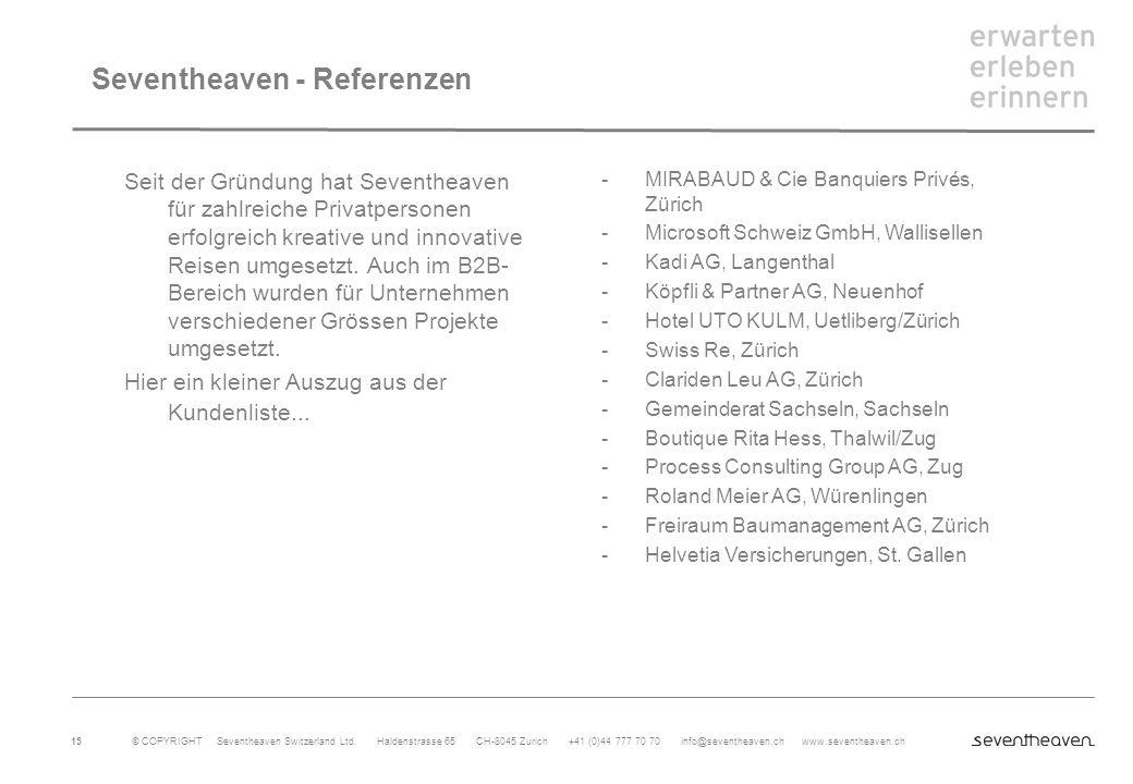 © COPYRIGHT Seventheaven Switzerland Ltd. Haldenstrasse 65 CH-8045 Zurich +41 (0)44 777 70 70 info@seventheaven.ch www.seventheaven.ch 15 Seventheaven
