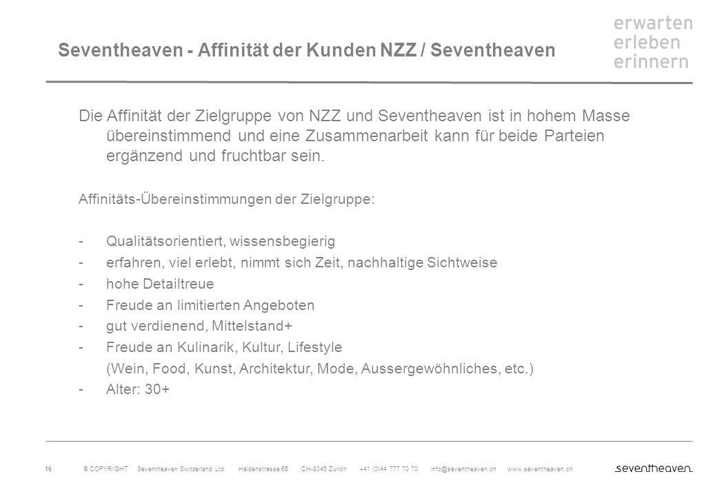 © COPYRIGHT Seventheaven Switzerland Ltd. Haldenstrasse 65 CH-8045 Zurich +41 (0)44 777 70 70 info@seventheaven.ch www.seventheaven.ch 16 Seventheaven