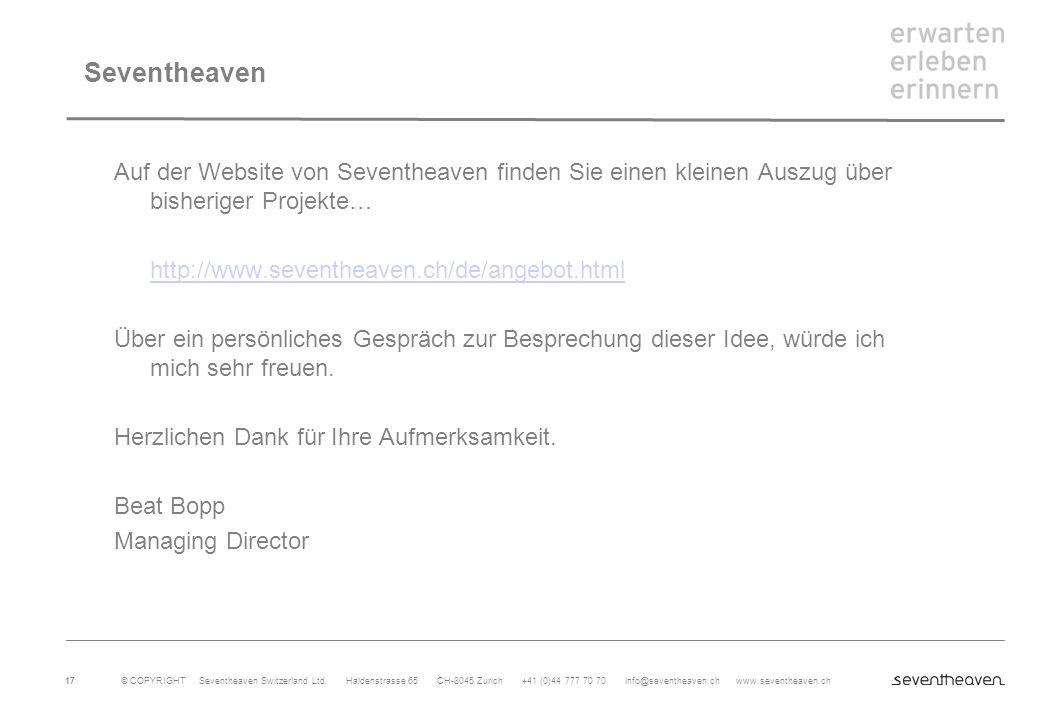 © COPYRIGHT Seventheaven Switzerland Ltd. Haldenstrasse 65 CH-8045 Zurich +41 (0)44 777 70 70 info@seventheaven.ch www.seventheaven.ch 17 Seventheaven