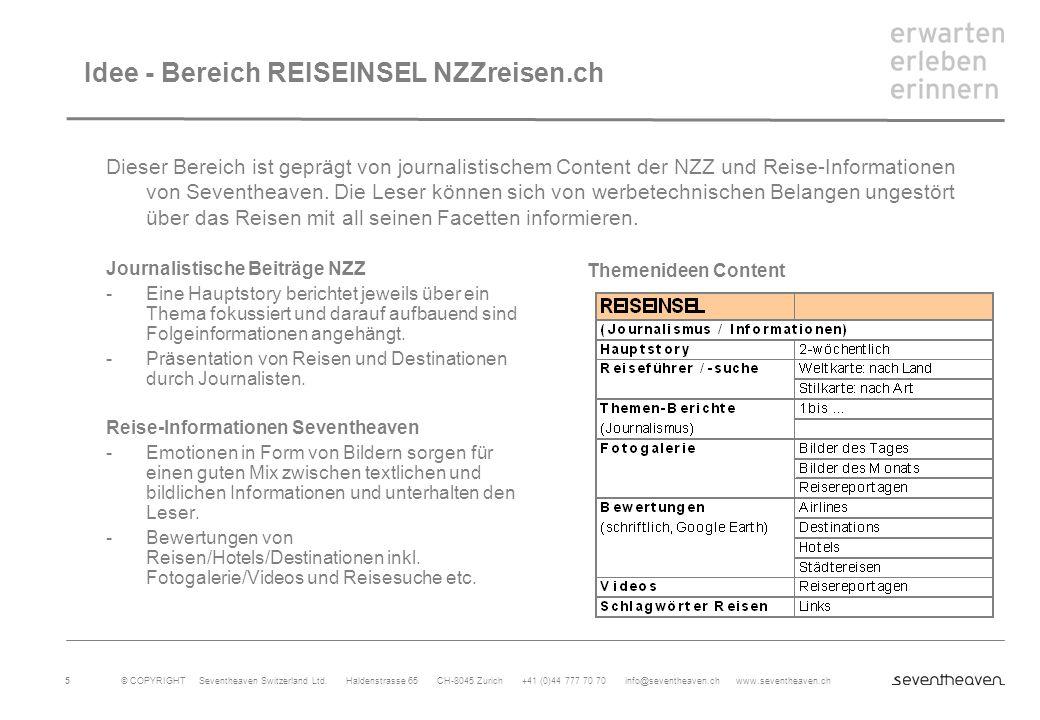 © COPYRIGHT Seventheaven Switzerland Ltd. Haldenstrasse 65 CH-8045 Zurich +41 (0)44 777 70 70 info@seventheaven.ch www.seventheaven.ch 5 Idee - Bereic