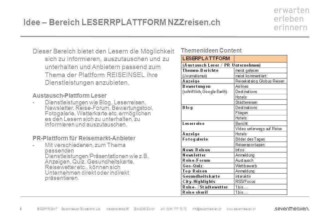 © COPYRIGHT Seventheaven Switzerland Ltd. Haldenstrasse 65 CH-8045 Zurich +41 (0)44 777 70 70 info@seventheaven.ch www.seventheaven.ch 6 Idee – Bereic