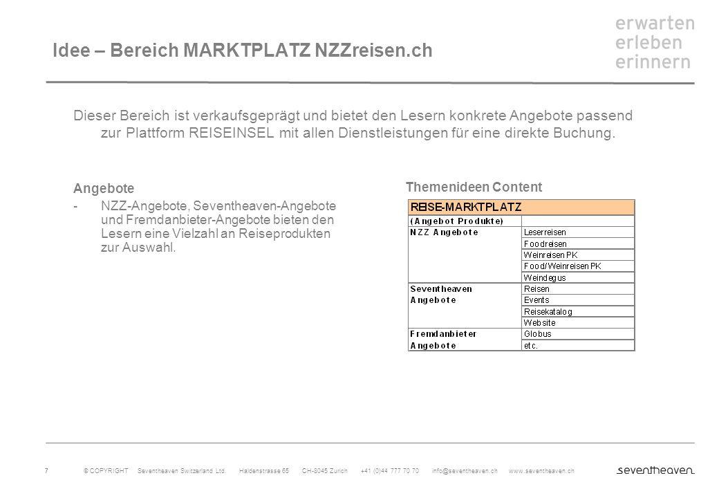 © COPYRIGHT Seventheaven Switzerland Ltd. Haldenstrasse 65 CH-8045 Zurich +41 (0)44 777 70 70 info@seventheaven.ch www.seventheaven.ch 7 Idee – Bereic