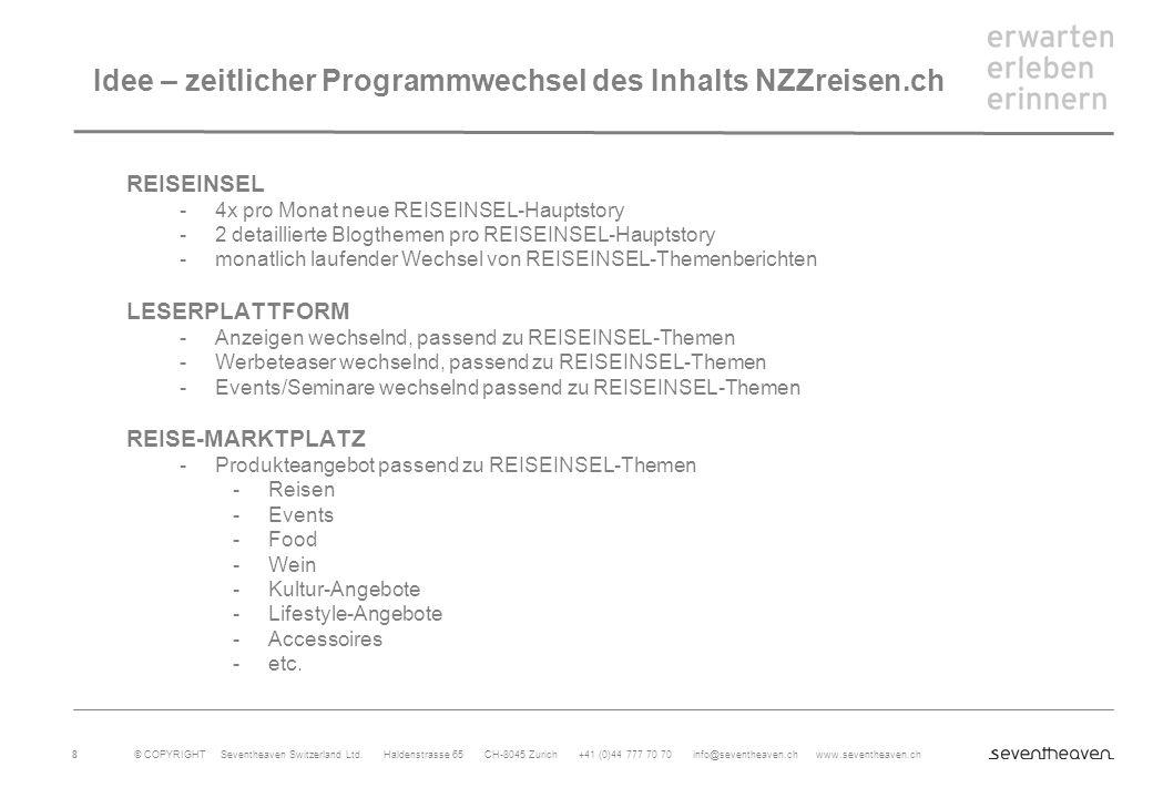 © COPYRIGHT Seventheaven Switzerland Ltd. Haldenstrasse 65 CH-8045 Zurich +41 (0)44 777 70 70 info@seventheaven.ch www.seventheaven.ch 8 Idee – zeitli