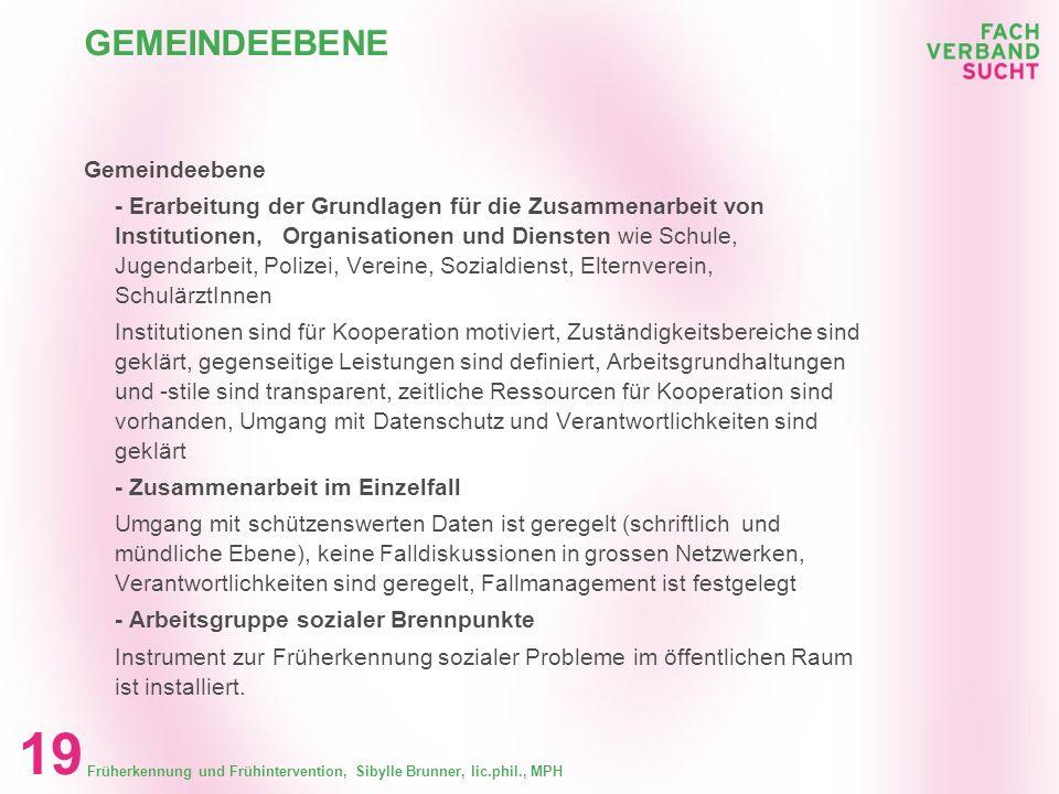 Früherkennung und Frühintervention, Sibylle Brunner, lic.phil., MPH 18 GEMEINDEEBENE Gemeindeebene Kommission mit Leitung auf Exekutivebene Konzept fü