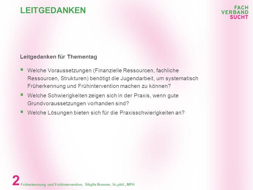 BESTANDESAUFNAHME FRÜHERKENNUNG UND FRÜHINTERVENTION BEI JUGENDLICHEN Sibylle Brunner, lic.phil., MPH brunner@fachverbandsucht.ch
